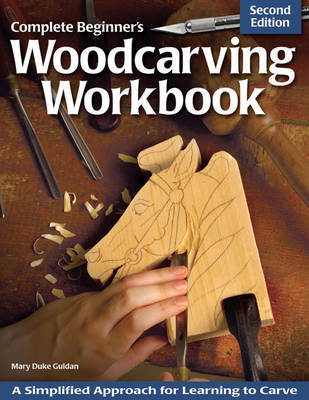Complete Beginner's Woodcarving Workbook by Mary Duke Guldan