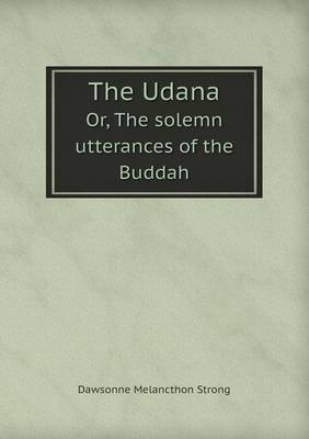 The Udana Or, the Solemn Utterances of the Buddah by Dawsonne Melancthon Strong image
