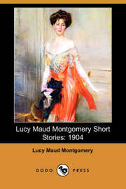 Lucy Maud Montgomery Short Stories by Lucy Maud Montgomery