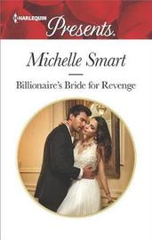 Billionaire's Bride for Revenge by Michelle Smart