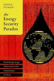 The Energy Security Paradox by Jonna Nyman