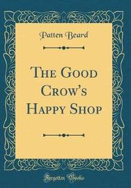 The Good Crow's Happy Shop (Classic Reprint) by Patten Beard image
