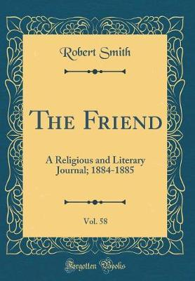 The Friend, Vol. 58 by Robert Smith