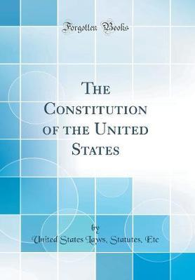 The Constitution of the United States (Classic Reprint) by United States Laws Statutes Etc