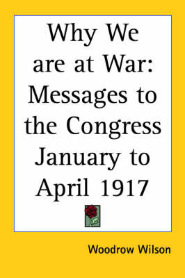 Why We are at War: Messages to the Congress January to April 1917 by Woodrow Wilson image