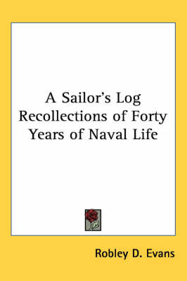 A Sailor's Log Recollections of Forty Years of Naval Life by Robley D Evans image