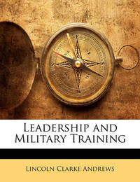 Leadership and Military Training by Lincoln Clarke Andrews image