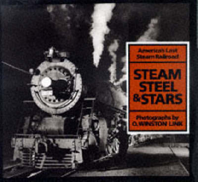 Steam, Steel and Stars: America's Last Steam Railroad by O.Winston Link