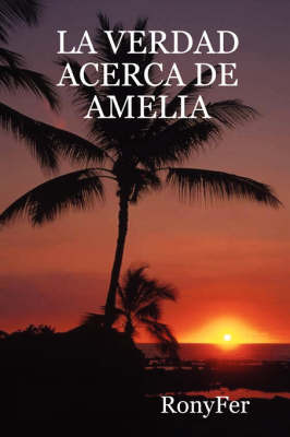 LA Verdad Acerca De Amelia by RonyFer