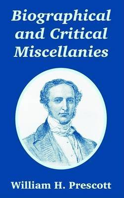 Biographical and Critical Miscellanies by William H Prescott