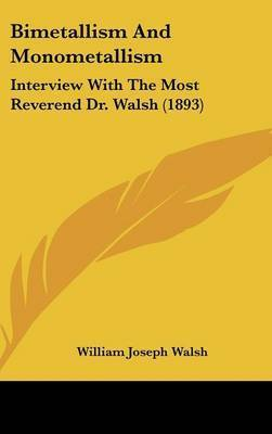 Bimetallism and Monometallism: Interview with the Most Reverend Dr. Walsh (1893) by William Joseph Walsh