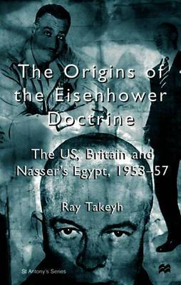 The Origins of the Eisenhower Doctrine: The US, Britain and Nasser's Egypt, 1953–57
