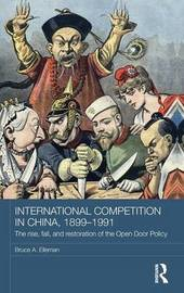International Competition in China, 1899-1991 by Bruce A Elleman