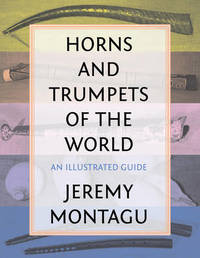 Horns and Trumpets of the World by Jeremy Montagu