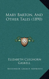 Mary Barton, and Other Tales (1890) by Elizabeth Cleghorn Gaskell