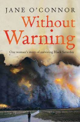 Without Warning: One Woman's Story of Surviving Black Saturday by Jane O'Connor image