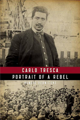 Carlo Tresca: Portrait Of A Rebel by Nunzio Pernicone image