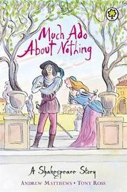 A Shakespeare Story: Much Ado About Nothing by Andrew Matthews