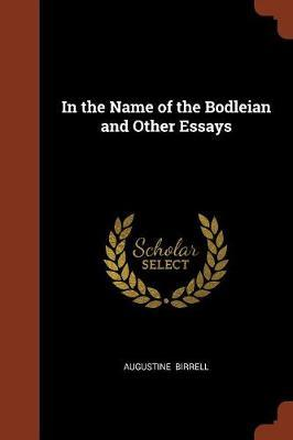 In the Name of the Bodleian and Other Essays by Augustine Birrell