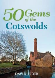 50 Gems of the Cotswolds by David Elder