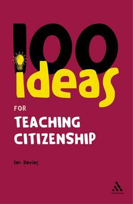 100 Ideas for Teaching Citizenship by Ian Davies
