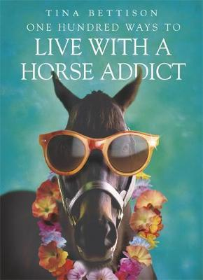 One Hundred Ways to Live With a Horse Addict by Tina Bettison image