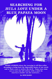 Searching for Hula Love Under a Blue Papaya Moon by Bob Basso, Ph.D. image