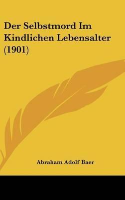 Der Selbstmord Im Kindlichen Lebensalter (1901) by Abraham Adolf Baer image