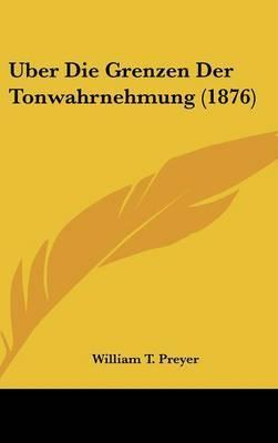 Uber Die Grenzen Der Tonwahrnehmung (1876) by William T Preyer image