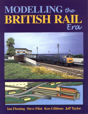 Modelling the British Rail Era by Ian Fleming