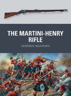The Martini-Henry Rifle by Stephen Manning