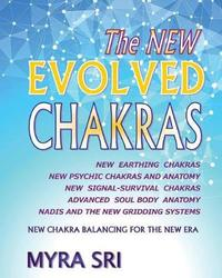 The NEW EVOLVED CHAKRAS - NEW CHAKRA BALANCING FOR THE NEW ERA by Myra Sri