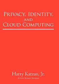Privacy, Identity, and Cloud Computing by Harry Katzan Jr.