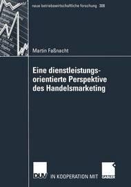 Eine Dienstleistungsorientierte Perspektive Des Handelsmarketing by Martin Fassnacht