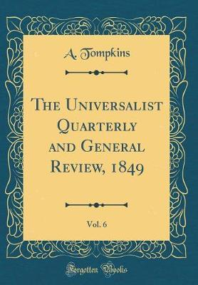 The Universalist Quarterly and General Review, 1849, Vol. 6 (Classic Reprint) by A Tompkins