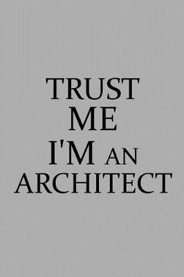 Trust Me I'm an Architect by Architect Publishing