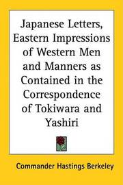Japanese Letters, Eastern Impressions of Western Men and Manners as Contained in the Correspondence of Tokiwara and Yashiri by Commander Hastings Berkeley image