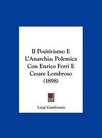 Il Positivismo E L'Anarchia: Polemica Con Enrico Ferri E Cesare Lombroso (1898) by Luigi Gambirasio image