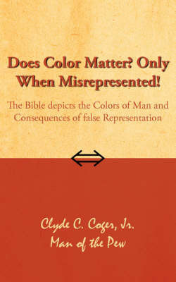 Does Color Matter? Only When Misrepresented! by Clyde C. Coger Jr.