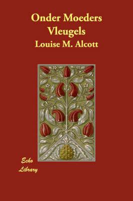 Onder Moeders Vleugels by Louise M. Alcott
