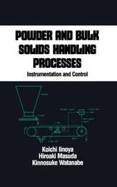 Powder and Bulk Solids Handling Processes by Koichi Iinoya
