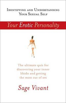 Your Erotic Personality: Identifying and Understanding Your Sexual Self by Sage Vivant
