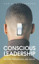 Conscious Leadership by Rod a MacPherson