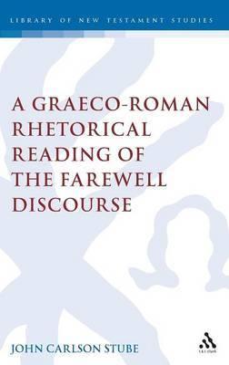 A Graeco-Roman Rhetorical Reading of the Farewell Discourse by John C. Stube