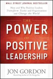 The Power of Positive Leadership by Jon Gordon