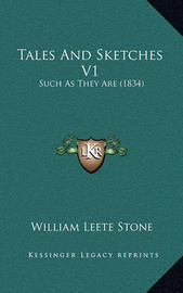 Tales and Sketches V1: Such as They Are (1834) by William Leete Stone