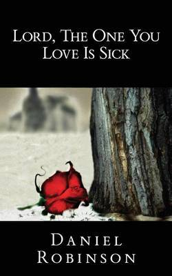 Lord, the One You Love Is Sick by Daniel Robinson image