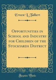 Opportunities in School and Industry for Children of the Stockyards District (Classic Reprint) by Ernest L Talbert image