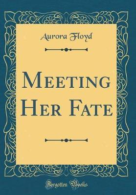 Meeting Her Fate (Classic Reprint) by Aurora Floyd