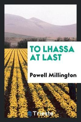 To Lhassa at Last by Powell Millington image